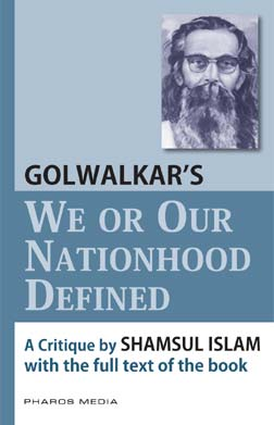 Golwalkar's We or Our Nationhood Defined A Critique by Shamsul Islam  with full text of the book (Scanned from the original 1939 edition)