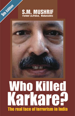 Book: Who Killed Karkare? The Real Face of Terrorism in India  Author: SM Mushrif  Price: Rs 300/ USD 25  Pages: 319  Publisher: Pharos Media (www.pharosmedia.com), New Delhi