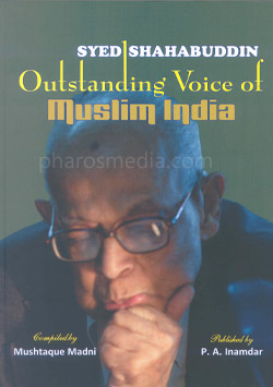 Syed Shahabuddin: Outstanding Voice of Muslim India